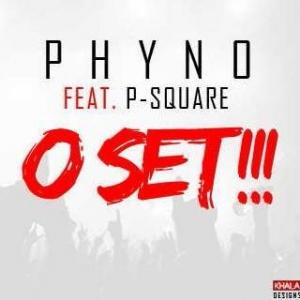 Phyno - O Set (feat. P-Square)