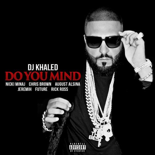 DJ Khaled - Do You Mind (feat. Nicki Minaj, Chris Brown, August Alsina, Jeremih, Future & Rick Ross)