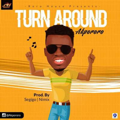 Gospel Music: Akpororo - Turn Around [Prod. by Segigo & Nimix]