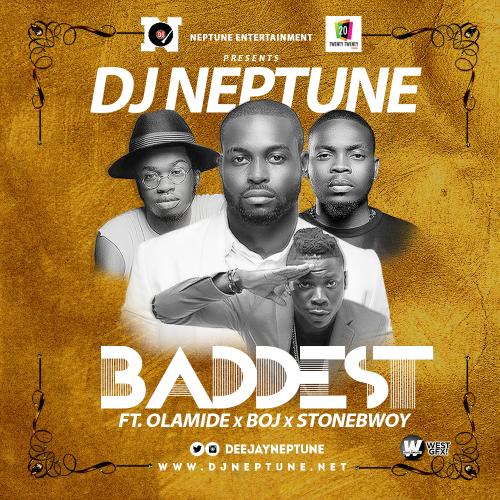 DJ Neptune - Baddest (feat. Olamide, StoneBwoy & BOJ)