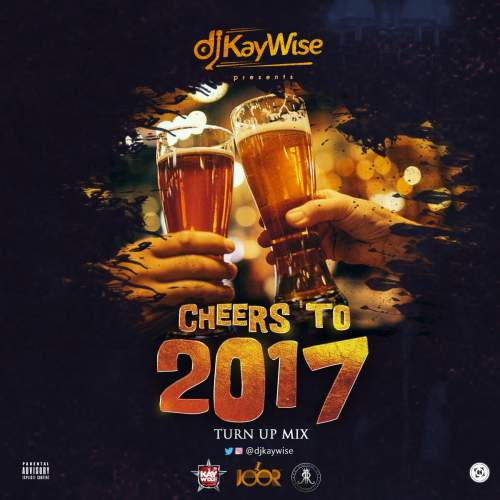 DJ Kaywise - Cheers To 2017 Turn Up Mix