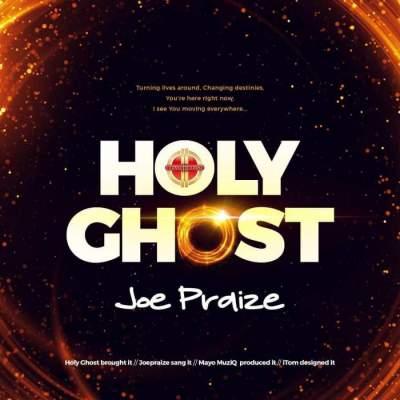 Gospel Music: Joe Praize - Holy Ghost [Prod. by Mayo Music]