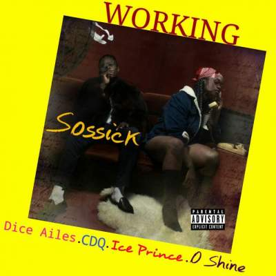 Music: Sossick - Working (feat. Dice Ailes, Ice Prince, CDQ & Oshine)