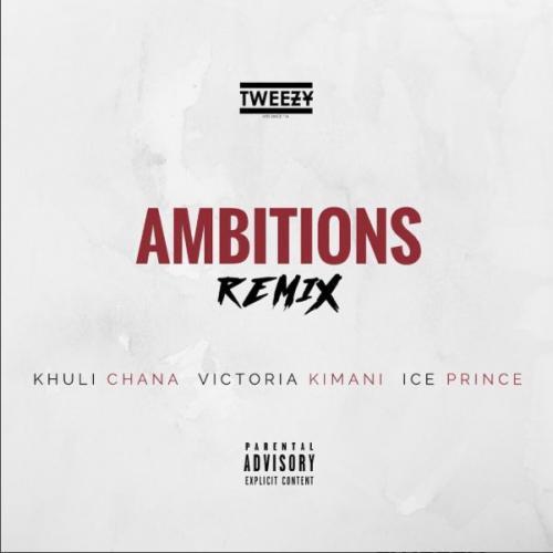 Tweezy - Ambitions (Remix) (feat. Khuli Chana, Ice Prince & Victoria Kimani)