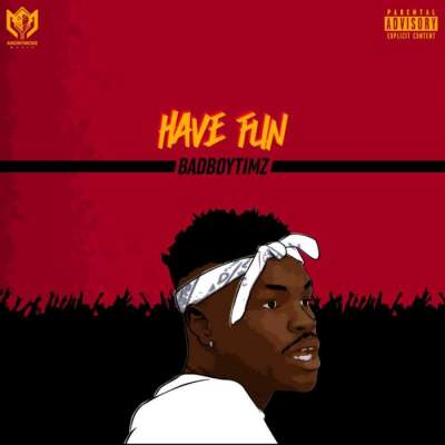 Music: Bad Boy Timz - Have Fun
