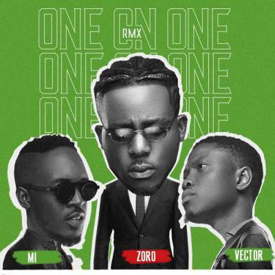 Music: Zoro - One On One (Remix) (feat. M.I Abaga & Vector)