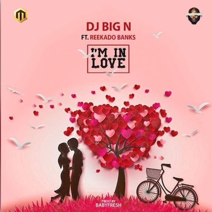 DJ Big N - I'm In Love (feat. Reekado Banks)