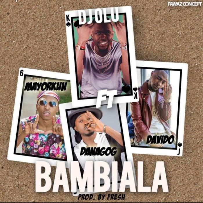 DJ Olu - Bambiala (feat. Davido, Mayorkun & Danagog)