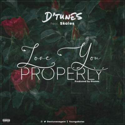 Music: D'Tunes - Love You Properly (feat. Skales)