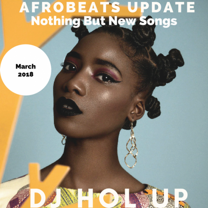 DJ Hol Up - Afrobeats Update Mix (March 2018)