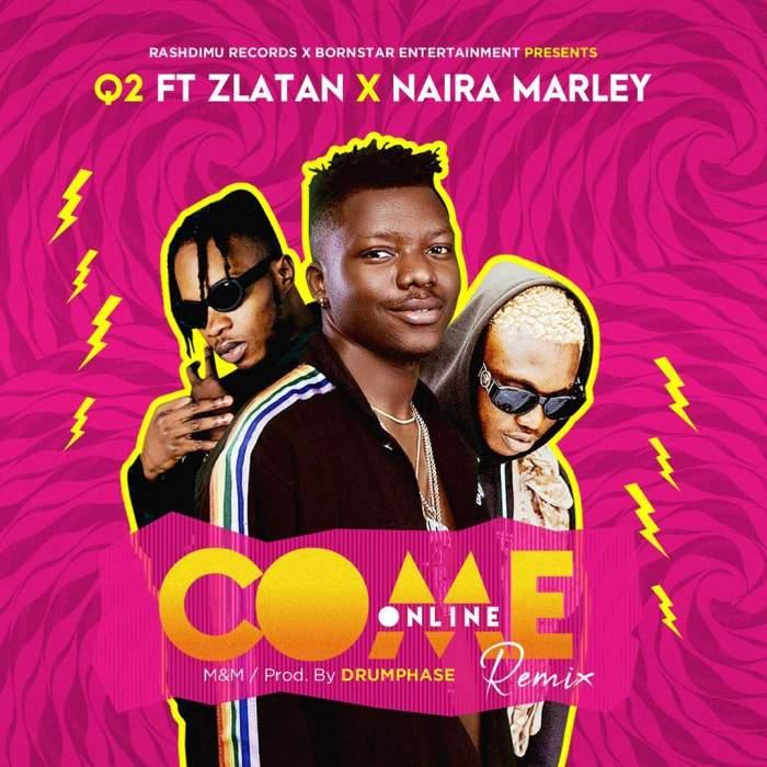 Q2 - Come Online (Remix) (feat. Zlatan & Naira Marley)
