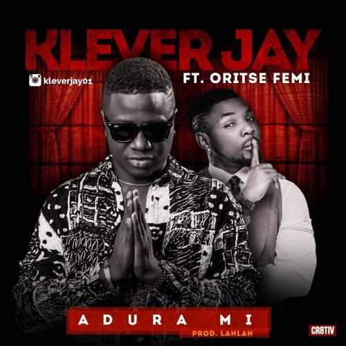 Klever Jay - Adura Mi (ft. Oritse Femi)