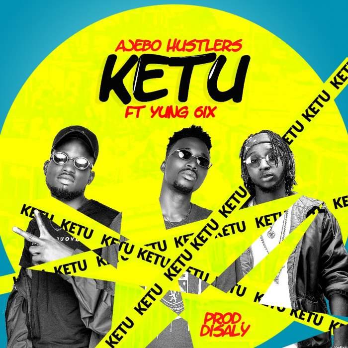 Ajebo Hustlers - Ketu (feat. Yung6ix)