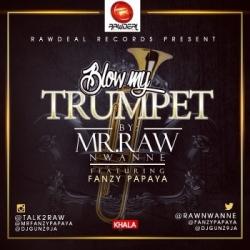 Mr Raw - Blow My Trumpet (feat. Fanzy Papaya)