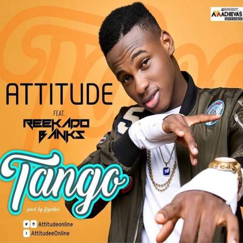 Attitude - Tango (feat. Reekado Banks)