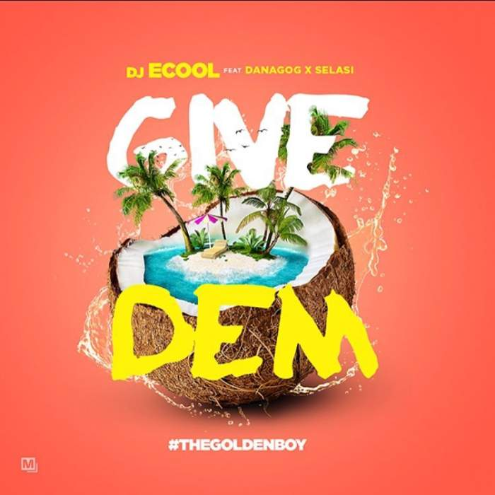 DJ ECool - Give Dem (ft. Danagog & Selasi)