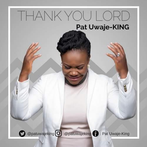 Pat Uwaje-King - Thank You Lord