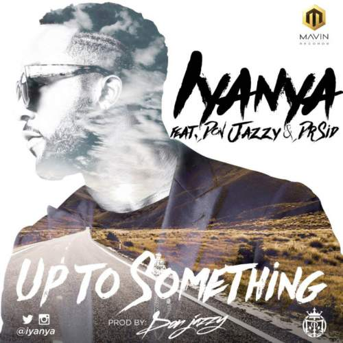 Iyanya - Up To Something (feat. Don Jazzy & Dr Sid)