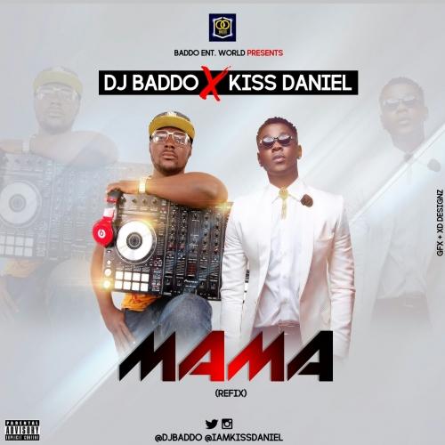 Kiss Daniel & DJ Baddo - Mama (Refix)