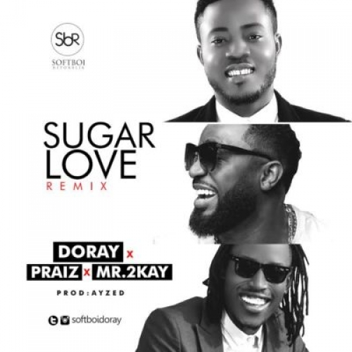 Dorey - Sugar Love (feat. Mr 2Kay & Praiz)