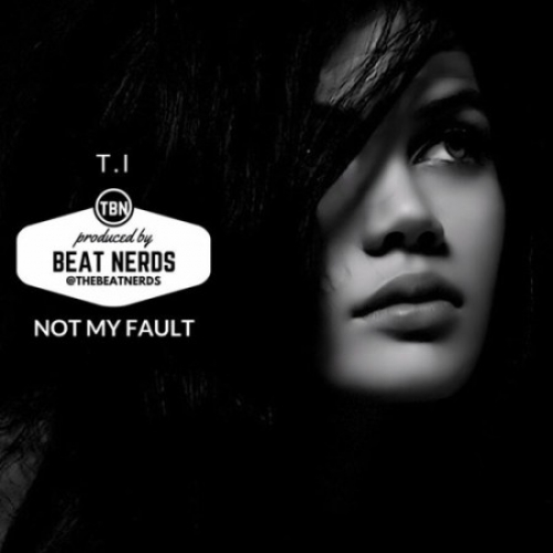 T.I - Not My Fault (feat. Verse Simmonds)