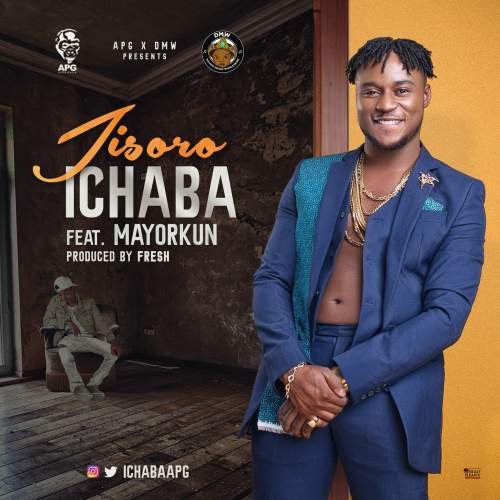 Ichaba - Jisoro (ft. Mayorkun)