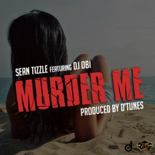 Sean Tizzle - Murder Me (feat. DJ Obi)