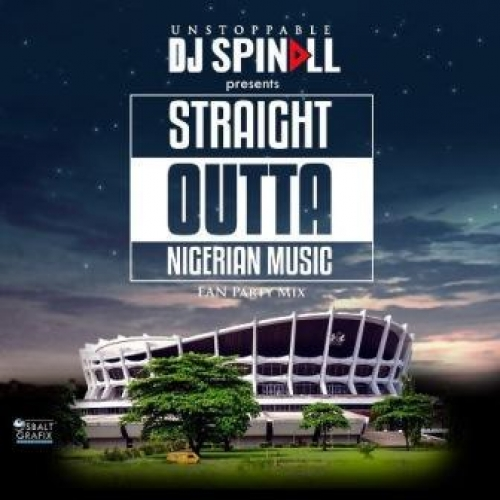 DJ Spinall - Staring Outta Nigerian Music Mix