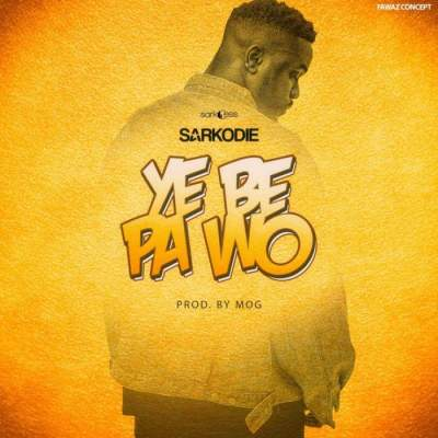 Music: Sarkodie - Ye Be Pa Wo [Prod. by MOG Beatz]