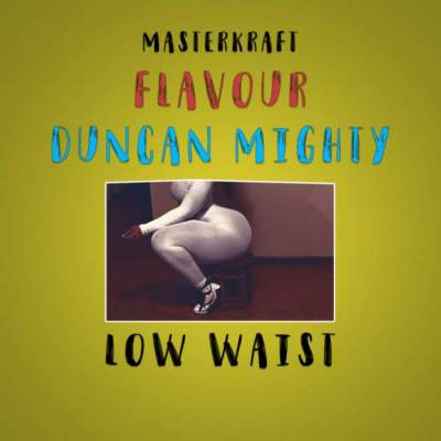 Music: Masterkraft - Low Waist (feat. Flavour & Duncan Mighty) [Prod. by Masterkraft]