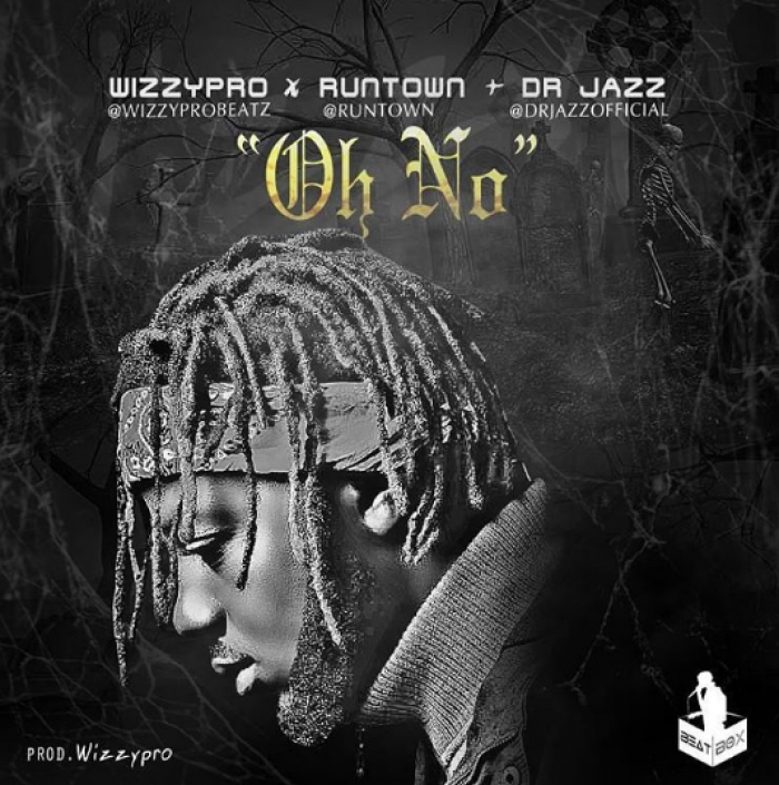 WizzyPro - Oh No (feat. Runtown & Dr Jazz)