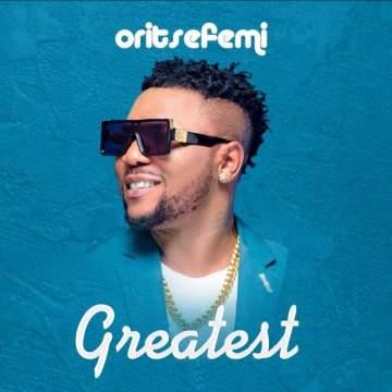 Music: Oritse Femi - Greatest