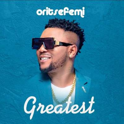 Music: Oritse Femi - Greatest