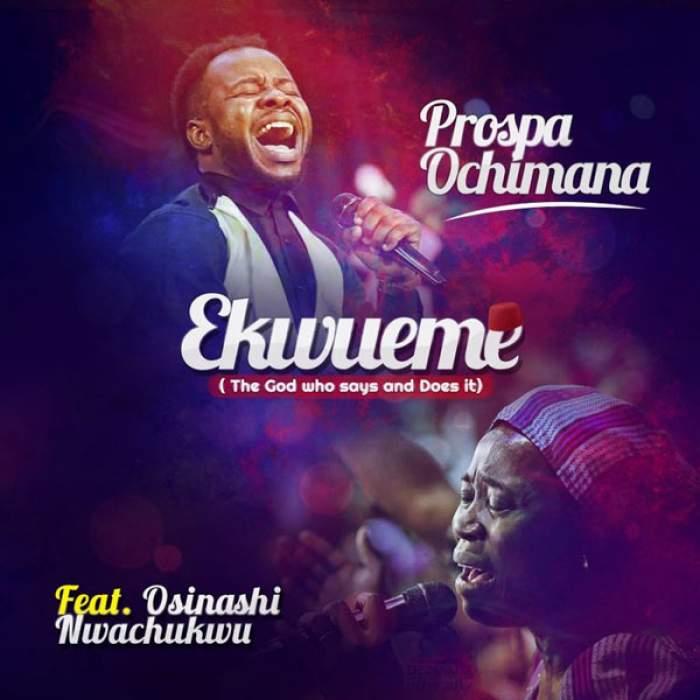 Prospa Ochimana - Ekwueme (feat. Osinachi Nwachukwu)