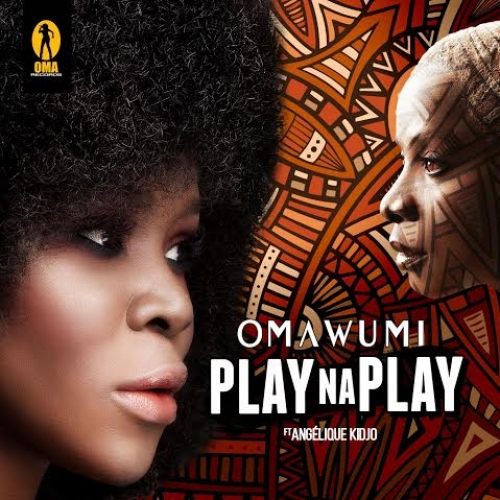 Omawumi - Play Na Play (feat. Angelique Kidjo)