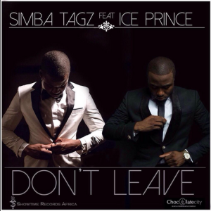 Simba Tagz - Don't Leave (Remix) (feat. Ice Prince)