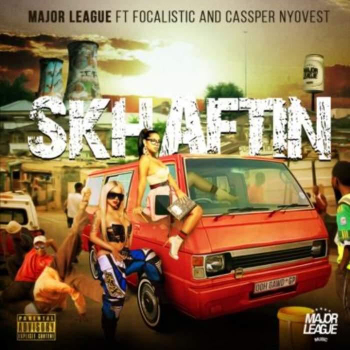 Major League - Skhaftin (feat. Cassper Nyovest & Focalistic)