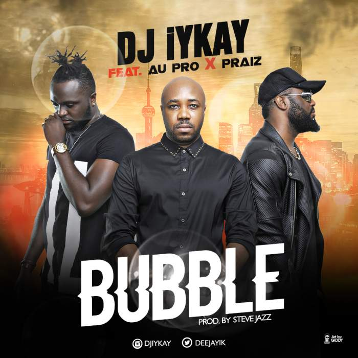 DJ Iykay - Bubble (feat. Praiz & AU-Pro)