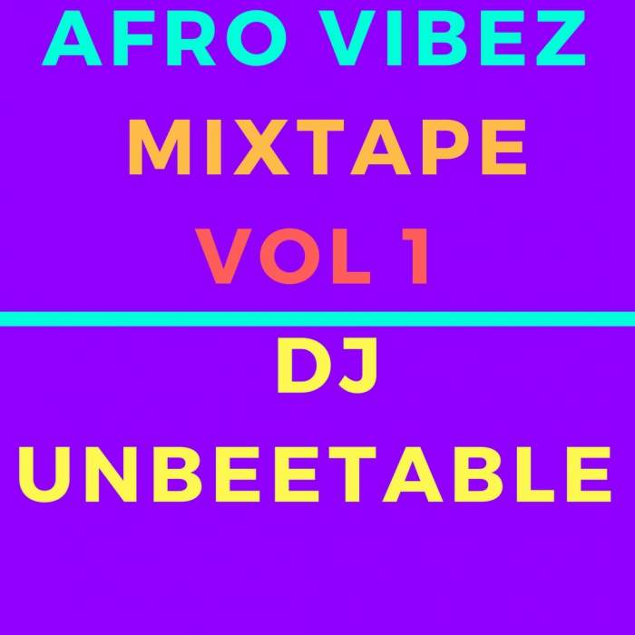 DJ Unbeetable - Afro Vibez Mixtape (Vol. 1)