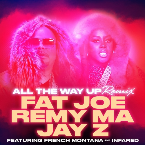 Fat Joe, Remy Ma & Jay Z - All The Way Up [Remix] (ft. French Montana & Infrared)
