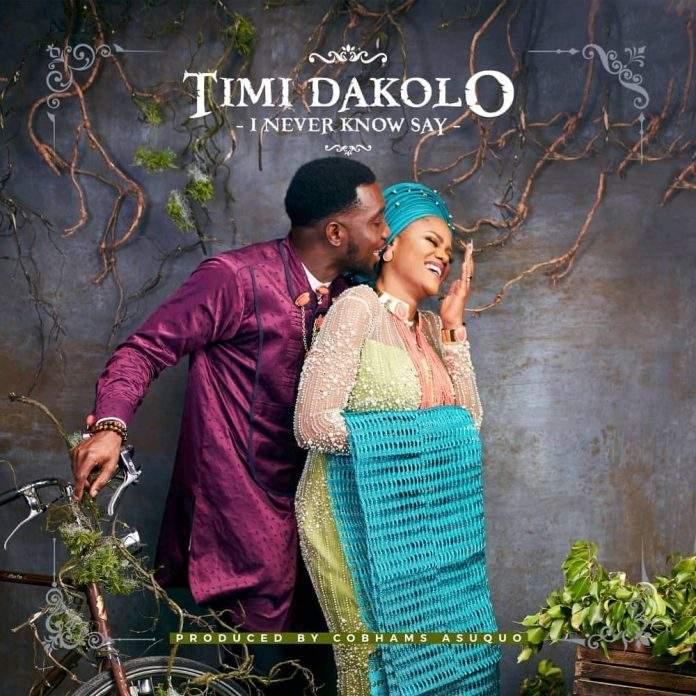 Timi Dakolo - I Never Know Say