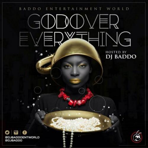 DJ Baddo - God Over Everything Mix