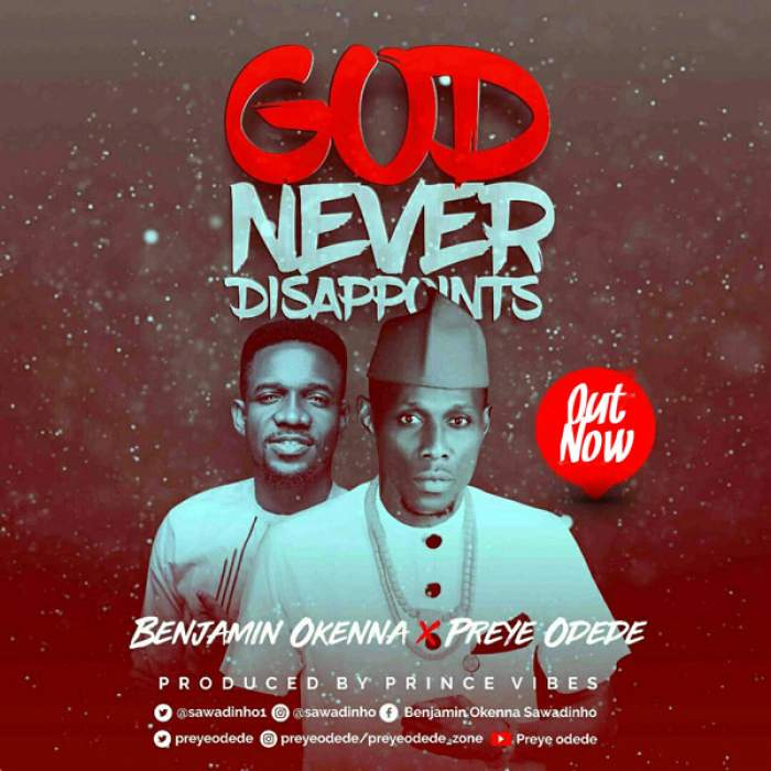 Benjamin Okenna - God Never Disappoints (feat. Preye Odede)