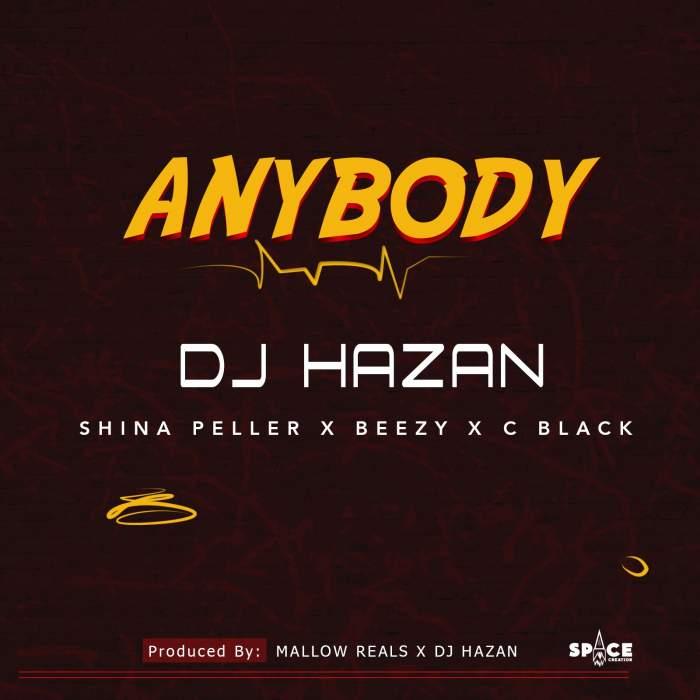 DJ Hazan - Anybody (feat. Shina Peller, Beezy & C Black)