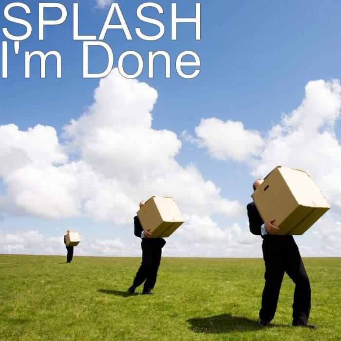 Splash - I'm Done