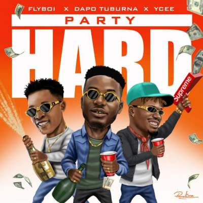 Music: Flyboi - Party Hard (feat. YCee & Dapo Tuburna)