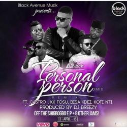D-Black - Personal Person (Remix) (feat. KK Fosu, Kofi Nti, Bisa Kdei & Castro)