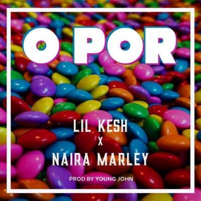 Music: Lil Kesh & Naira Marley - O Por