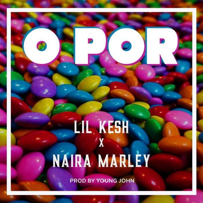 Lil Kesh & Naira Marley - O Por