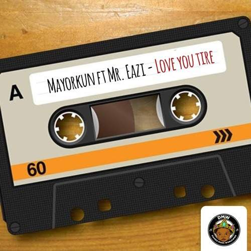 Mayorkun - Love You Tire (feat. Mr Eazi)